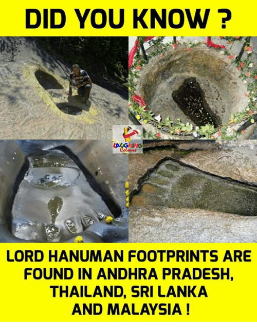 Malaysia, Thailand, and Hanuman: DID YOU KNOW ?  LORD HANUMAN FOOTPRINTS ARE  FOUND IN ANDHRA PRADESH,  THAILAND, SRI LANKA  AND MALAYSIA!