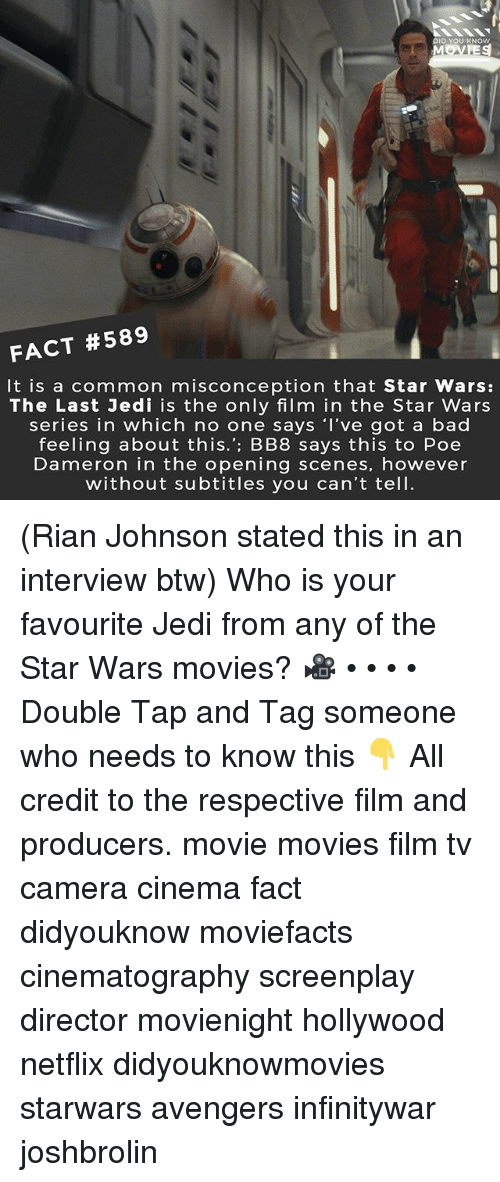 Bad, Bb-8, and Jedi: DID YOU KNOw  MOVES  FACT #589  It is a common misconception that Star Wars:  The Last Jedi is the only film in the Star Wars  series in which no one says 'I've got a bad  feeling about this.': BB8 says this to Poe  Dameron in the opening scenes, however  without subtitles you can't tell. (Rian Johnson stated this in an interview btw) Who is your favourite Jedi from any of the Star Wars movies? 🎥 • • • • Double Tap and Tag someone who needs to know this 👇 All credit to the respective film and producers. movie movies film tv camera cinema fact didyouknow moviefacts cinematography screenplay director movienight hollywood netflix didyouknowmovies starwars avengers infinitywar joshbrolin