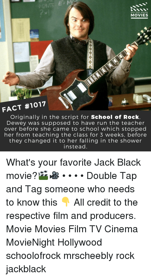 Dewey, Memes, and Movies: DID YOU KNow  MOVIES  FACT #1017  Originally in the script for School of Rock.  Dewey was supposed to have run the teacher  over before she came to school which stopped  her from teaching the class for 5 weeks, before  they changed it to her falling in the shower  instead What's your favorite Jack Black movie?🎬🎥 • • • • Double Tap and Tag someone who needs to know this 👇 All credit to the respective film and producers. Movie Movies Film TV Cinema MovieNight Hollywood schoolofrock mrscheebly rock jackblack