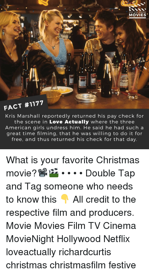 Christmas, Girls, and Love: DID YOU KNOW  MOVIES  FACT #1177  Kris Marshall reportedly returned his pay check for  the scene in Love Actually where the three  American girls undress him. He said he had sucha  great time filming, that he was willing to do it for  free, and thus returned his check for that day What is your favorite Christmas movie?📽️🎬 • • • • Double Tap and Tag someone who needs to know this 👇 All credit to the respective film and producers. Movie Movies Film TV Cinema MovieNight Hollywood Netflix loveactually richardcurtis christmas christmasfilm festive