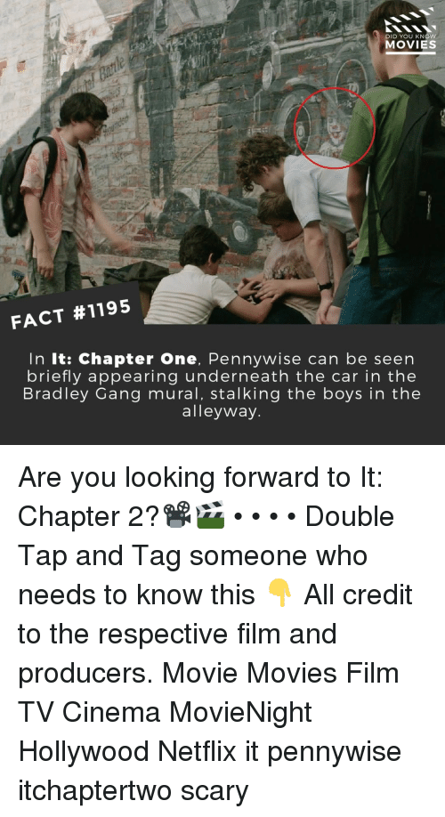 Memes, Movies, and Netflix: DID YOU KNOw  MOVIES  FACT #1195  In It: Chapter One, Pennywise can be seen  briefly appearing underneath the car in the  Bradley Gang mural, stalking the boys in the  alleyway Are you looking forward to It: Chapter 2?📽️🎬 • • • • Double Tap and Tag someone who needs to know this 👇 All credit to the respective film and producers. Movie Movies Film TV Cinema MovieNight Hollywood Netflix it pennywise itchaptertwo scary