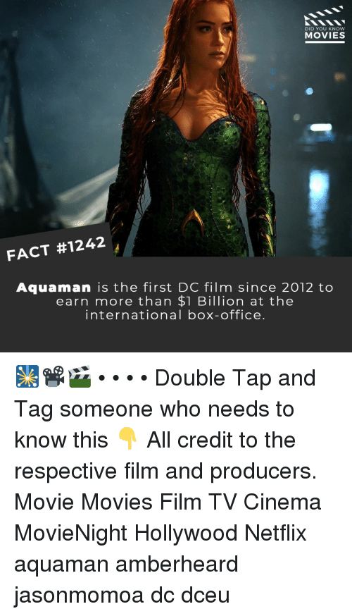 aquaman: DID YOU KNOW  MOVIES  FACT #1242  Aquaman is the first DC film since 2012 to  earn more than $1 Billion at the  international box-office 🎇📽️🎬 • • • • Double Tap and Tag someone who needs to know this 👇 All credit to the respective film and producers. Movie Movies Film TV Cinema MovieNight Hollywood Netflix aquaman amberheard jasonmomoa dc dceu