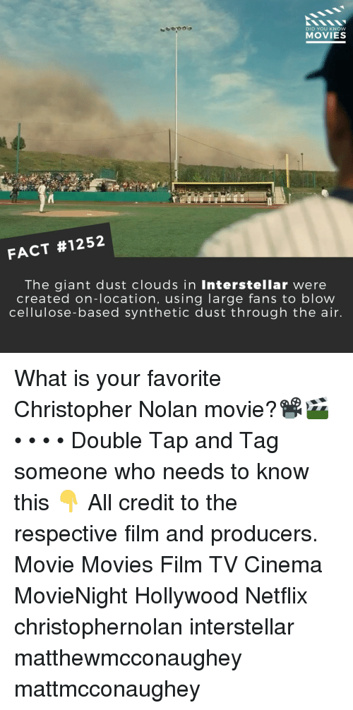 christopher nolan: DID YOU KNOW  MOVIES  FACT #1252  The giant dust clouds in Interstellar were  created on-location, using large fans to blow  cellulose-based synthetic dust through the air What is your favorite Christopher Nolan movie?📽️🎬 • • • • Double Tap and Tag someone who needs to know this 👇 All credit to the respective film and producers. Movie Movies Film TV Cinema MovieNight Hollywood Netflix christophernolan interstellar matthewmcconaughey mattmcconaughey