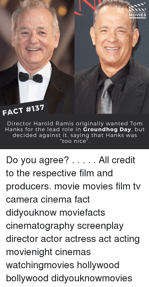"""Tom Hank: DID YOU KNOW  MOVIES  FACT #137  Director Harold Ramis originally wanted Tom  Hanks for the lead role in Groundhog Day, but  decided against it, saying that Hanks was  """"too nice"""". Do you agree? . . . . . All credit to the respective film and producers. movie movies film tv camera cinema fact didyouknow moviefacts cinematography screenplay director actor actress act acting movienight cinemas watchingmovies hollywood bollywood didyouknowmovies"""