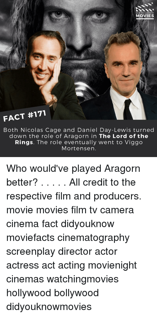 Nicolas Caged: DID YOU KNOW  MOVIES  FACT #171  Both Nicolas Cage and Daniel Day-Lewis turned  down the role of Aragorn in The Lord of the  Rings. The role eventually went to Viggo  Mortensen Who would've played Aragorn better? . . . . . All credit to the respective film and producers. movie movies film tv camera cinema fact didyouknow moviefacts cinematography screenplay director actor actress act acting movienight cinemas watchingmovies hollywood bollywood didyouknowmovies