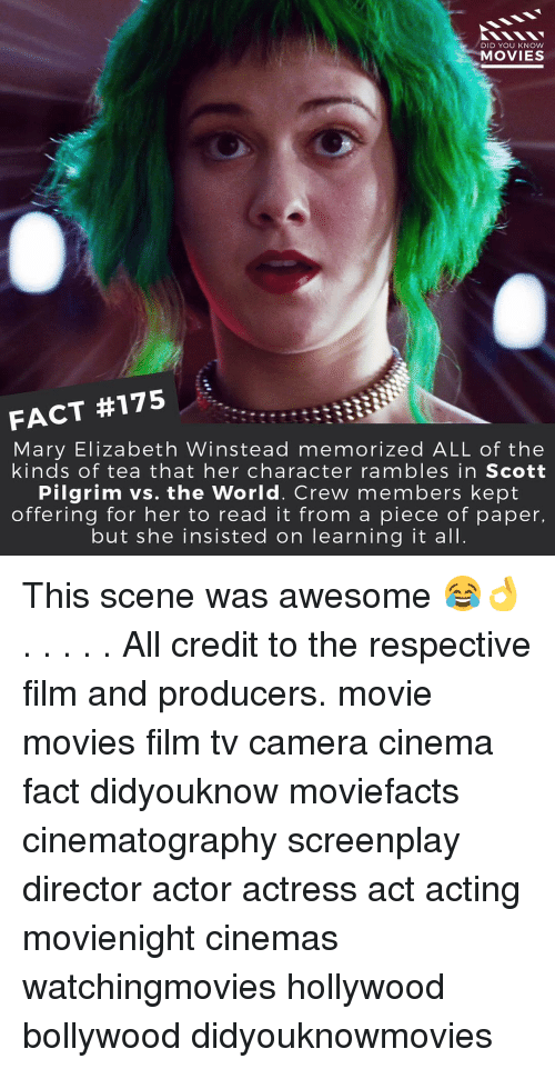 Memes, Scott Pilgrim, and 🤖: DID YOU KNOW  MOVIES  FACT #175  Mary Elizabeth Winstead memorized ALL of the  kinds of tea that her character rambles in Scott  Pilgrim vs. the World. Crew members kept  offering for her to read it from a piece of paper,  but she insisted on learning it all This scene was awesome 😂👌 . . . . . All credit to the respective film and producers. movie movies film tv camera cinema fact didyouknow moviefacts cinematography screenplay director actor actress act acting movienight cinemas watchingmovies hollywood bollywood didyouknowmovies