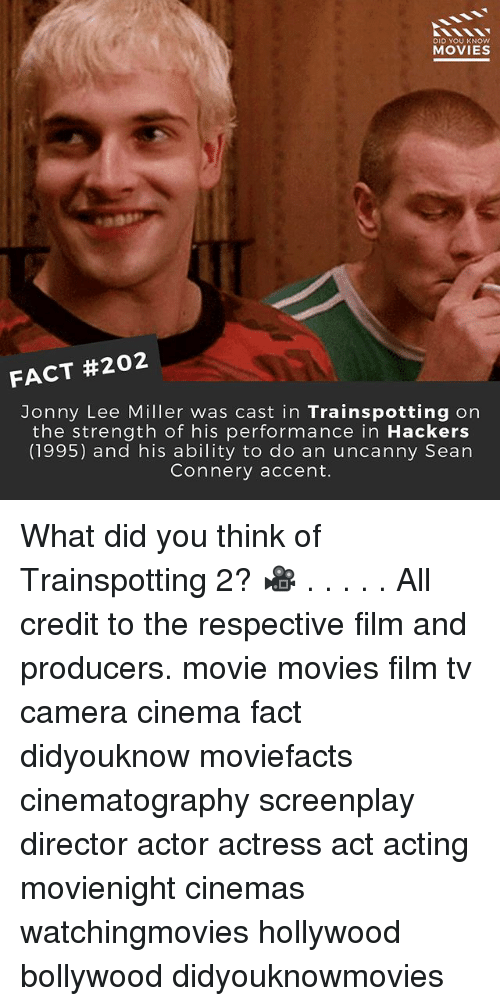 Memes, Movies, and Camera: DID YOU KNOW  MOVIES  FACT #202  Jonny Lee Miller was cast in Trainspotting on  the strength of his performance in  Hackers  (1995) and his ability to do an uncanny Sean  Connery accent. What did you think of Trainspotting 2? 🎥 . . . . . All credit to the respective film and producers. movie movies film tv camera cinema fact didyouknow moviefacts cinematography screenplay director actor actress act acting movienight cinemas watchingmovies hollywood bollywood didyouknowmovies