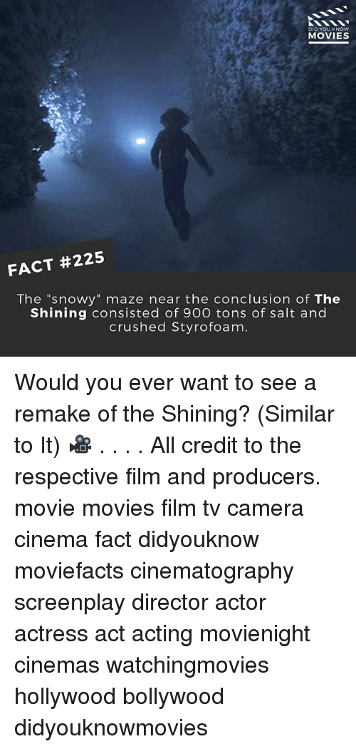 "Memes, Movies, and The Shining: DID YOU KNOW  MOVIES  FACT #225  The ""snowy"" maze near the conclusion of The  Shining consisted of 900 tons of salt and  crushed Styrofoam. Would you ever want to see a remake of the Shining? (Similar to It) 🎥 . . . . All credit to the respective film and producers. movie movies film tv camera cinema fact didyouknow moviefacts cinematography screenplay director actor actress act acting movienight cinemas watchingmovies hollywood bollywood didyouknowmovies"