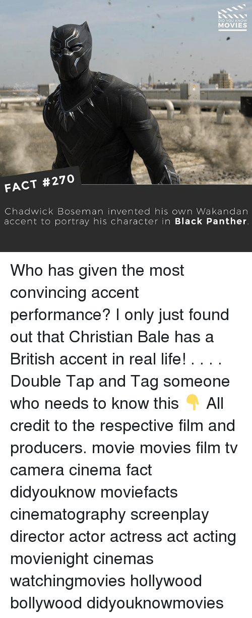 chadwicks: DID YOU KNOW  MOVIES  FACT #270  Chadwick Boseman invented his own Wakandan  accent to portray his character in Black Panther Who has given the most convincing accent performance? I only just found out that Christian Bale has a British accent in real life! . . . . Double Tap and Tag someone who needs to know this 👇 All credit to the respective film and producers. movie movies film tv camera cinema fact didyouknow moviefacts cinematography screenplay director actor actress act acting movienight cinemas watchingmovies hollywood bollywood didyouknowmovies