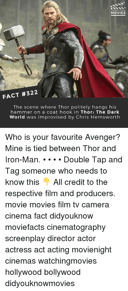 Chris Hemsworth, Iron Man, and Memes: DID YOU KNOW  MOVIES  FACT #322  The scene where Thor politely hangs his  hammer on a coat hook in Thor: The Dark  World was improvised by Chris Hemsworth Who is your favourite Avenger? Mine is tied between Thor and Iron-Man. • • • • Double Tap and Tag someone who needs to know this 👇 All credit to the respective film and producers. movie movies film tv camera cinema fact didyouknow moviefacts cinematography screenplay director actor actress act acting movienight cinemas watchingmovies hollywood bollywood didyouknowmovies
