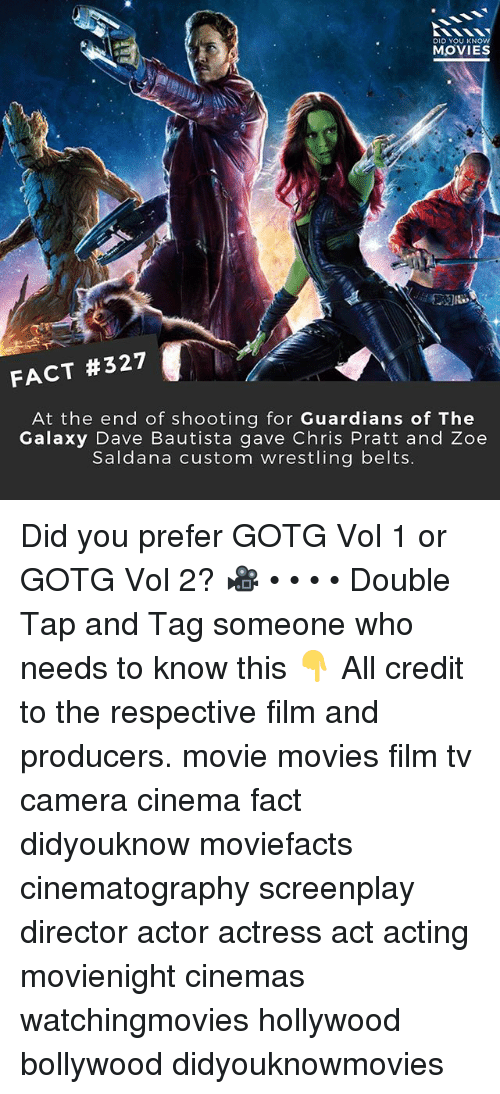 Chris Pratt, Memes, and Movies: DID YOU KNOW  MOVIES  FACT #327  At the end of shooting for Guardians of The  Galaxy Dave Bautista gave Chris Pratt and Zoe  Saldana custom wrestling belts Did you prefer GOTG Vol 1 or GOTG Vol 2? 🎥 • • • • Double Tap and Tag someone who needs to know this 👇 All credit to the respective film and producers. movie movies film tv camera cinema fact didyouknow moviefacts cinematography screenplay director actor actress act acting movienight cinemas watchingmovies hollywood bollywood didyouknowmovies