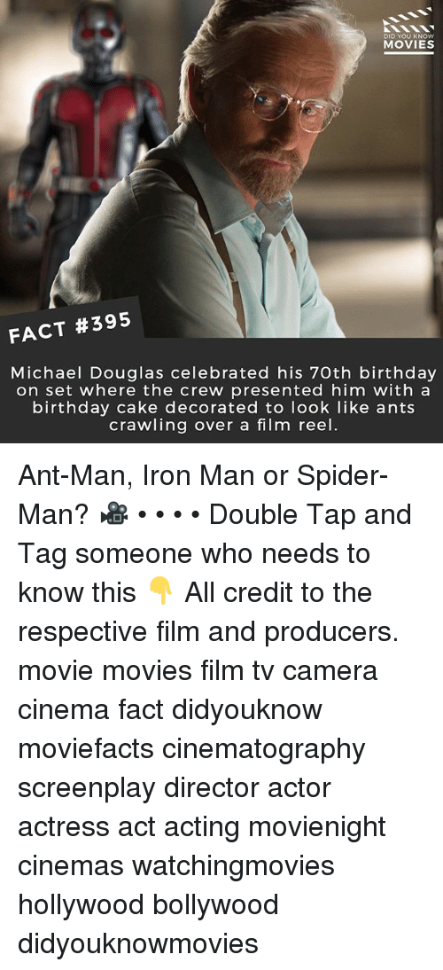 Birthday, Iron Man, and Memes: DID YOU KNOW  MOVIES  FACT #395  Michael Douglas celebrated his 70th birthday  on set where the crew presented him with a  birthday cake decorated to look like ants  crawling over a film reel. Ant-Man, Iron Man or Spider-Man? 🎥 • • • • Double Tap and Tag someone who needs to know this 👇 All credit to the respective film and producers. movie movies film tv camera cinema fact didyouknow moviefacts cinematography screenplay director actor actress act acting movienight cinemas watchingmovies hollywood bollywood didyouknowmovies