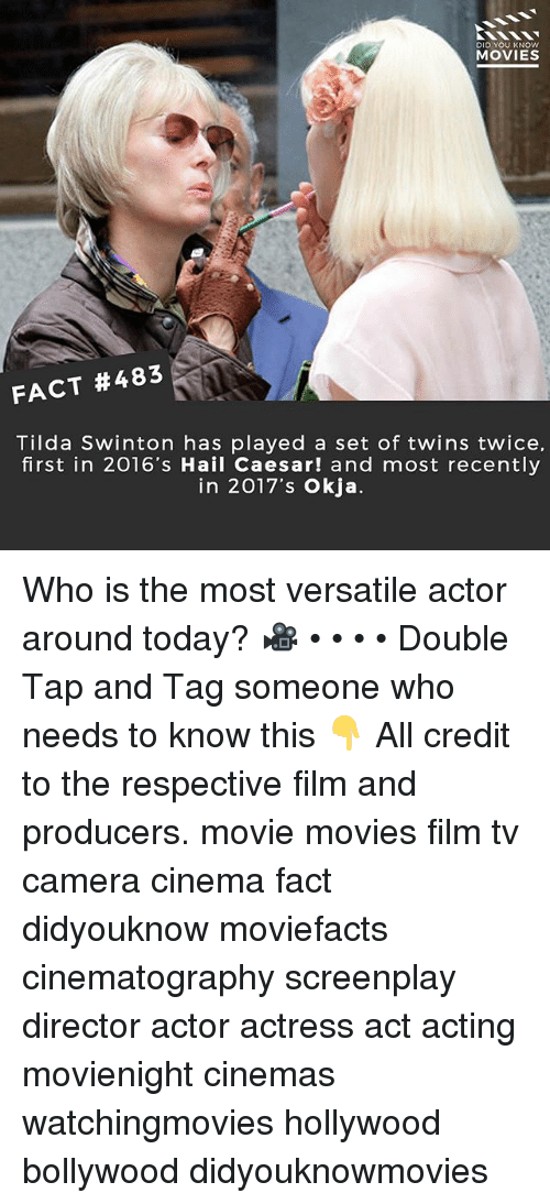 Memes, Movies, and Twins: DID YOU KNOW  MOVIES  FACT #483  Tilda Swinton has played a set of twins twice,  first in 2016's Hail Caesar! and most recently  in 2017's Okja. Who is the most versatile actor around today? 🎥 • • • • Double Tap and Tag someone who needs to know this 👇 All credit to the respective film and producers. movie movies film tv camera cinema fact didyouknow moviefacts cinematography screenplay director actor actress act acting movienight cinemas watchingmovies hollywood bollywood didyouknowmovies