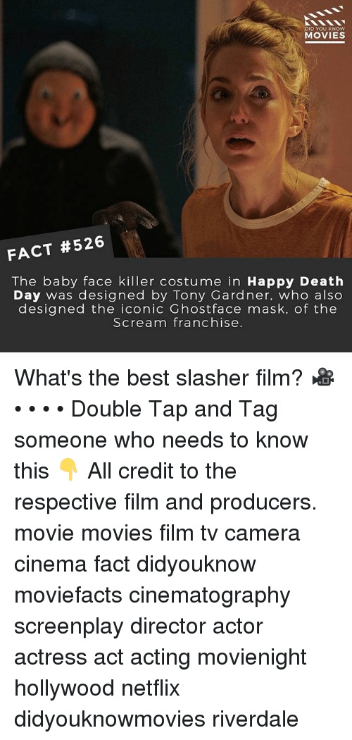 Memes, Movies, and Netflix: DID YOU KNOw  MOVIES  FACT #526  The baby face killer costume in Happy Death  Day was designed by Tony Gardner. who also  designed the iconic Ghostface mask, of the  Scream franchise What's the best slasher film? 🎥 • • • • Double Tap and Tag someone who needs to know this 👇 All credit to the respective film and producers. movie movies film tv camera cinema fact didyouknow moviefacts cinematography screenplay director actor actress act acting movienight hollywood netflix didyouknowmovies riverdale