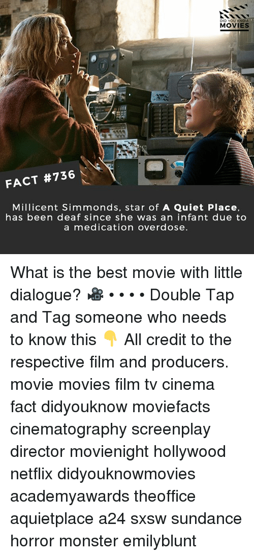 Memes, Monster, and Movies: DID YOU KNOW  MOVIES  FACT #736  Millicent Simmonds, star of A Quiet Place.  has been deaf since she was an infant due to  a medication overdose What is the best movie with little dialogue? 🎥 • • • • Double Tap and Tag someone who needs to know this 👇 All credit to the respective film and producers. movie movies film tv cinema fact didyouknow moviefacts cinematography screenplay director movienight hollywood netflix didyouknowmovies academyawards theoffice aquietplace a24 sxsw sundance horror monster emilyblunt
