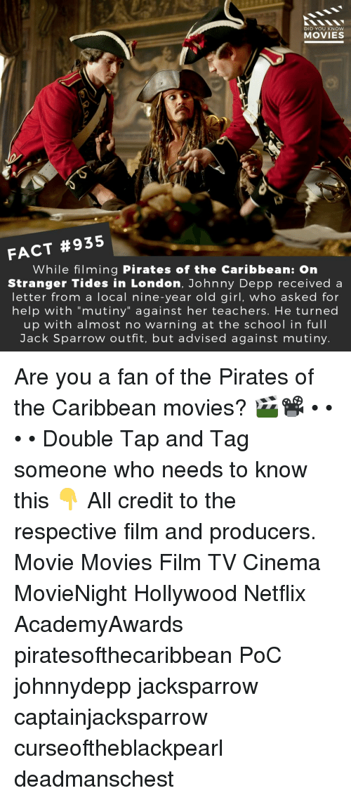 """Johnny Depp, Memes, and Movies: DID YOU KNOW  MOVIES  FACT #935  While filming Pirates of the Caribbean: On  Stranger Tides in London, Johnny Depp received a  letter from a local nine-year old girl, who asked for  help with """"mutiny"""" against her teachers. He turned  up with almost no warning at the school in full  Jack Sparrow outfit, but advised against mutiny Are you a fan of the Pirates of the Caribbean movies? 🎬📽️ • • • • Double Tap and Tag someone who needs to know this 👇 All credit to the respective film and producers. Movie Movies Film TV Cinema MovieNight Hollywood Netflix AcademyAwards piratesofthecaribbean PoC johnnydepp jacksparrow captainjacksparrow curseoftheblackpearl deadmanschest"""