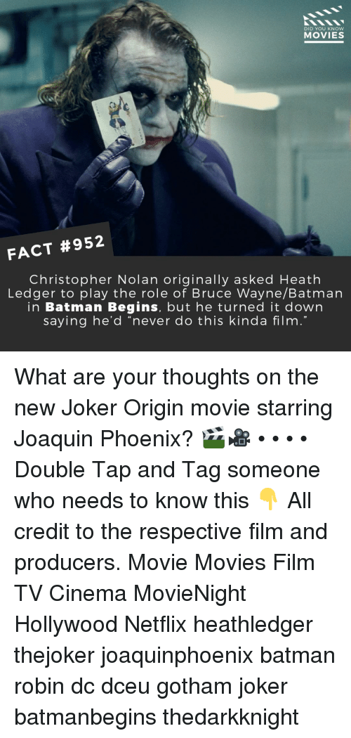 "christopher nolan: DID YOU KNOW  MOVIES  FACT #952  Christopher Nolan originally asked Heath  Ledger to play the role of Bruce Wayne/Batman  in Batman Begins, but he turned it down  saying he'd ""never do this kinda film  19 What are your thoughts on the new Joker Origin movie starring Joaquin Phoenix? 🎬🎥 • • • • Double Tap and Tag someone who needs to know this 👇 All credit to the respective film and producers. Movie Movies Film TV Cinema MovieNight Hollywood Netflix heathledger thejoker joaquinphoenix batman robin dc dceu gotham joker batmanbegins thedarkknight"