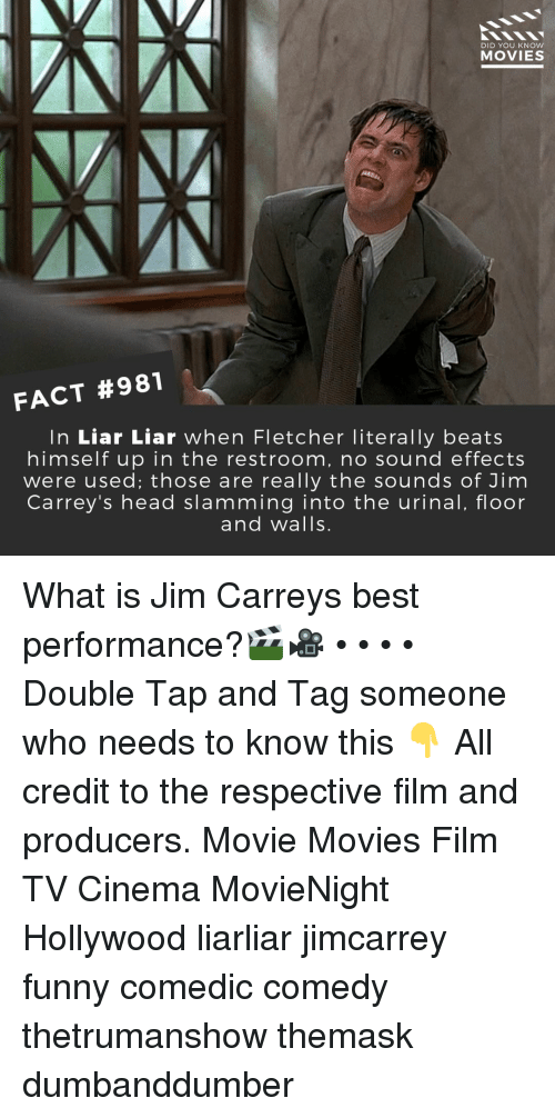 the sounds: DID YOU KNOW  MOVIES  FACT #981  In Liar Liar when Fletcher literally beats  himselfup in the restroom, no sound effects  were used; those are really the sounds of Jim  Carrey's head slamming into the urinal, floor  and walls. What is Jim Carreys best performance?🎬🎥 • • • • Double Tap and Tag someone who needs to know this 👇 All credit to the respective film and producers. Movie Movies Film TV Cinema MovieNight Hollywood liarliar jimcarrey funny comedic comedy thetrumanshow themask dumbanddumber