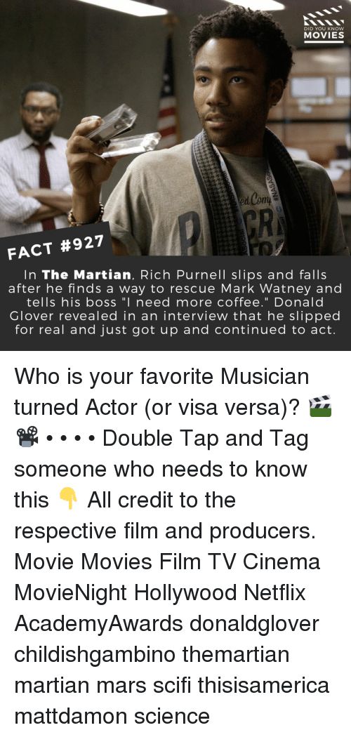 """donald glover: DID YOU KNow  MOVIES  GR  FACT #927  In The Martian, Rich Purnell slips and falls  after he finds a way to rescue Mark Watney and  tells his boss """"I need more coffee."""" Donald  Glover revealed in an intervieW that he slipped  for real and just got up and continued to act. Who is your favorite Musician turned Actor (or visa versa)? 🎬📽️ • • • • Double Tap and Tag someone who needs to know this 👇 All credit to the respective film and producers. Movie Movies Film TV Cinema MovieNight Hollywood Netflix AcademyAwards donaldglover childishgambino themartian martian mars scifi thisisamerica mattdamon science"""