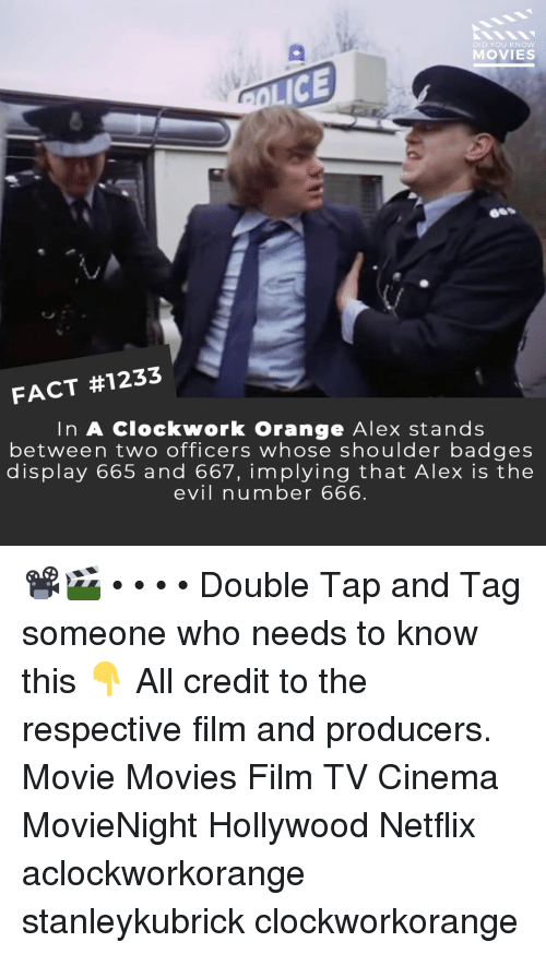 DeMarcus Cousins, Memes, and Movies: DID YOU KNoW  MOVIES  LICE  66S  i/  FACT #1233  In A Clockwork Orange Alex stands  between two officers whose shoulder badges  display 665 and 667, implying that Alex is the  evil number 666 📽️🎬 • • • • Double Tap and Tag someone who needs to know this 👇 All credit to the respective film and producers. Movie Movies Film TV Cinema MovieNight Hollywood Netflix aclockworkorange stanleykubrick clockworkorange
