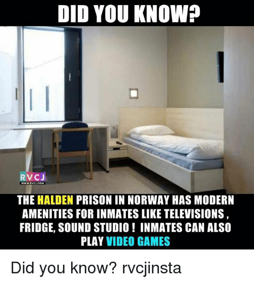televisions: DID YOU KNOW?  RVCJ  WWW,RWCJ COM  THE HALDEN PRISON IN NORWAY HAS MODERN  AMENITIES FOR INMATES LIKE TELEVISIONS  FRIDGE, SOUND STUDIO INMATES CAN ALSO  PLAY VIDEO GAMES Did you know? rvcjinsta