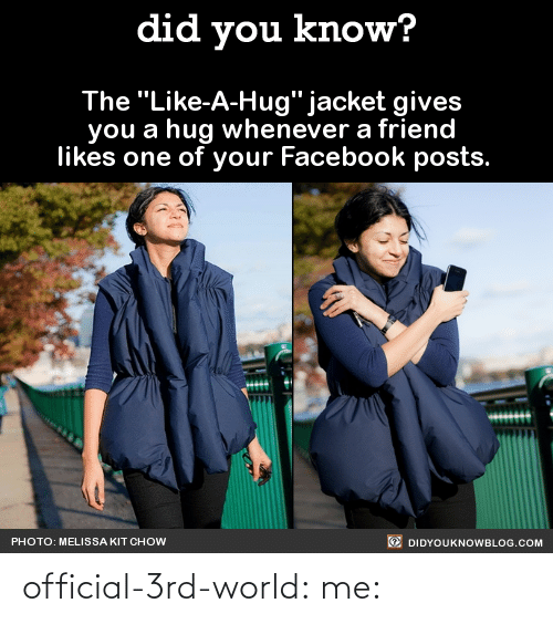 """Facebook Posts: did you know?  The """"Like-A-Hug"""" jacket gives  you a hug whenever a friend  likes one of your Facebook posts.  O DIDYOUKNOWBLOG.COM  PHOTO: MELISSA KIT CHOW official-3rd-world:  me:"""