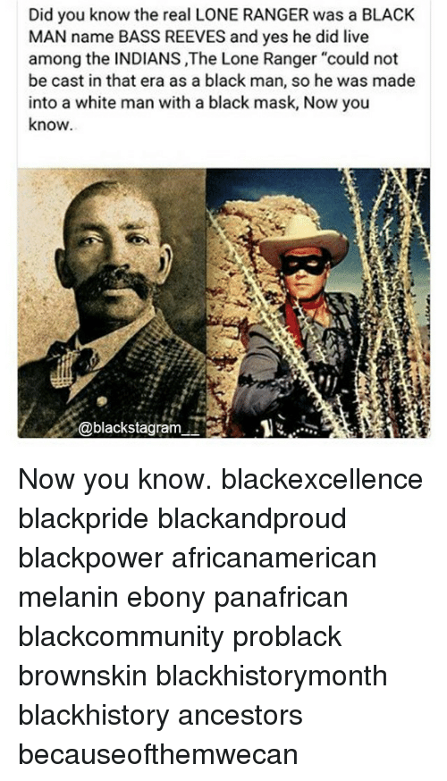"""blackhistory: Did you know the real LONE RANGER was a BLACK  MAN name BASS REEVES and yes he did live  among the INDIANS ,The Lone Ranger """"could not  be cast in that era as a black man, so he was made  into a white man with a black mask, Now you  know  @blackstagram.. Now you know. blackexcellence blackpride blackandproud blackpower africanamerican melanin ebony panafrican blackcommunity problack brownskin blackhistorymonth blackhistory ancestors becauseofthemwecan"""