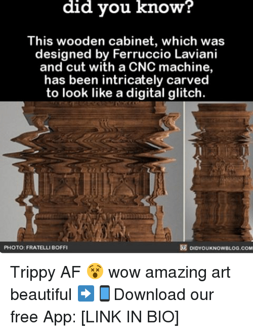 Trippiness: did you know?  This wooden cabinet, which was  designed by Ferruccio Laviani  and cut with a CNC machine,  has been intricately carved  to look like a digital glitch  DIDYOUKNOwBLOG.coM  PHOTO: FRATELLI BOFFI Trippy AF 😵 wow amazing art beautiful ➡📱Download our free App: [LINK IN BIO]