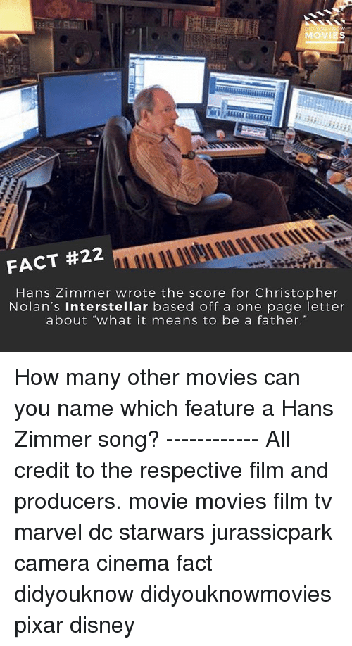 Interstellar: DID YOU  MoVI  FACT #22  Hans Zimmer wrote the score for Christopher  Nolan's Interstellar based off a one page letter  about what it means to be a father. How many other movies can you name which feature a Hans Zimmer song? ------------ All credit to the respective film and producers. movie movies film tv marvel dc starwars jurassicpark camera cinema fact didyouknow didyouknowmovies pixar disney