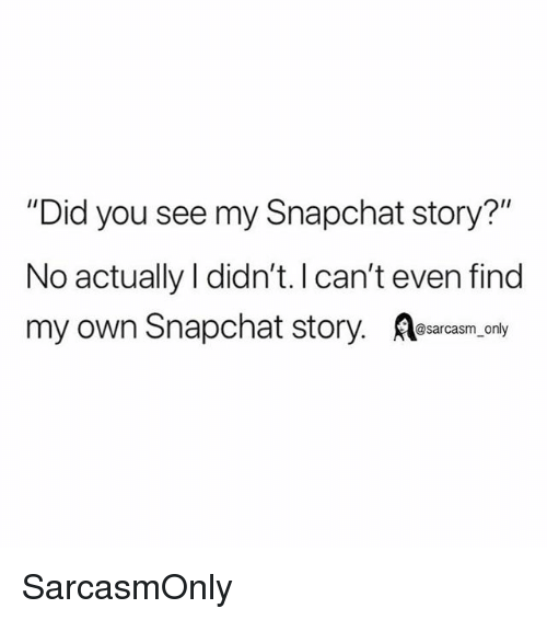 """Funny, Memes, and Snapchat: """"Did you see my Snapchat story?""""  No actually I didn't. Ican't even find  my own Snapchat story. esarasm only SarcasmOnly"""