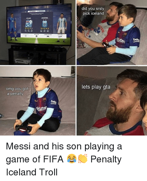 Fifa, Memes, and Omg: did you srsly  pick iceland  CELAND  ARGENTINA  10  KSI  73 74 8681 83  73 7469  86 81 83  lets play gta  omg you got  a penalty  belo  kuten Messi and his son playing a game of FIFA 😂👏 Penalty Iceland Troll