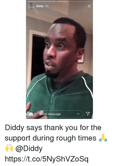 Thank You, Rough, and Diddy: diddy 8h  Send message Diddy says thank you for the support during rough times 🙏🙌 @Diddy https://t.co/5NyShVZoSq