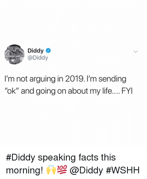 "Facts, Life, and Wshh: Diddy  @Diddy  I'm not arguing in 2019. I'm sending  ""ok"" and going on about my life.... FYI #Diddy speaking facts this morning! 🙌💯 @Diddy #WSHH"