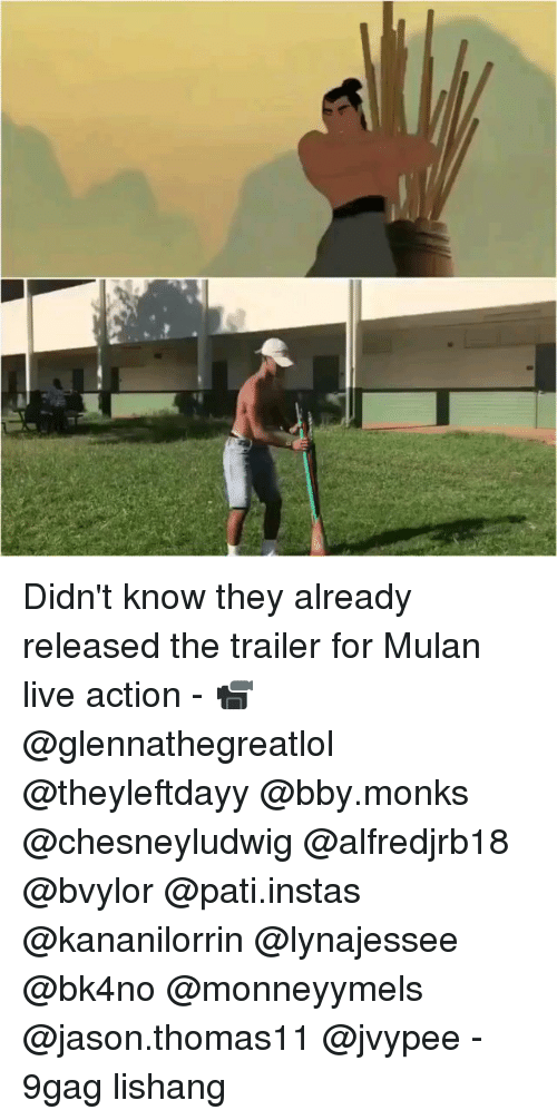 9gag, Memes, and Mulan: Didn't know they already released the trailer for Mulan live action - 📹@glennathegreatlol @theyleftdayy @bby.monks @chesneyludwig @alfredjrb18 @bvylor @pati.instas @kananilorrin @lynajessee @bk4no @monneyymels @jason.thomas11 @jvypee - 9gag lishang