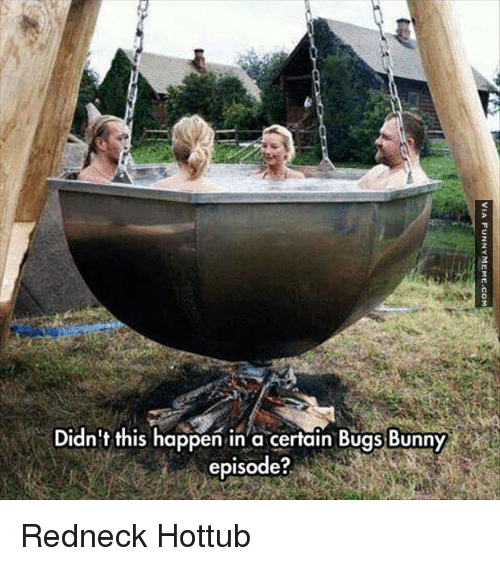 Bugs Bunny, Redneck, and Bunny: Didn't this happen in a certain Bugs Bunny  episode?  2 <p>Redneck Hottub</p>