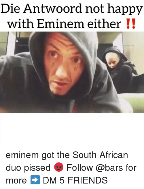 Eminem, Friends, and Memes: Die Antwoord not happy  with Eminem either ! eminem got the South African duo pissed 😡 Follow @bars for more ➡️ DM 5 FRIENDS