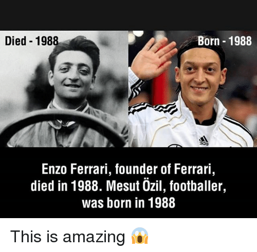 Ferrari, Memes, and Amazing: Died 198  Born 1988  ido  Enzo Ferrari, founder of Ferrari,  died in 1988. Mesut Özil, footballer,  was born in 1988 This is amazing 😱