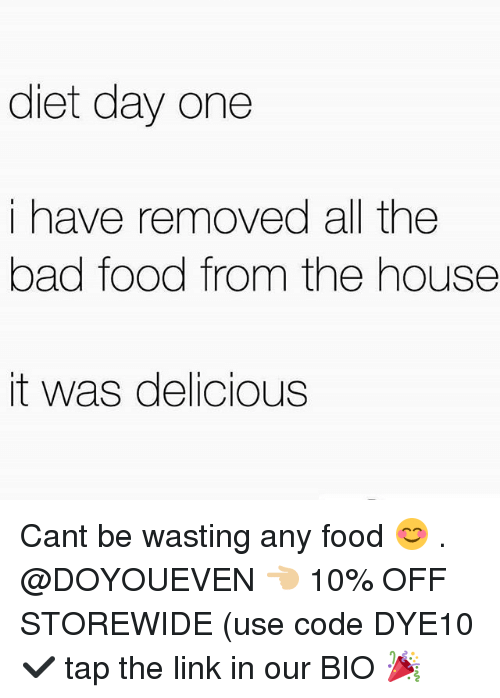 Bad, Food, and Gym: diet day one  i have removed all the  bad food from the house  it was delicious Cant be wasting any food 😊 . @DOYOUEVEN 👈🏼 10% OFF STOREWIDE (use code DYE10 ✔️ tap the link in our BIO 🎉