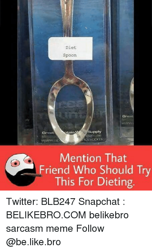 Be Like, Dieting, and Meme: Diet  Spoon  9054  Greet  Mention That  Friend Who Should Try  This For Dieting. Twitter: BLB247 Snapchat : BELIKEBRO.COM belikebro sarcasm meme Follow @be.like.bro