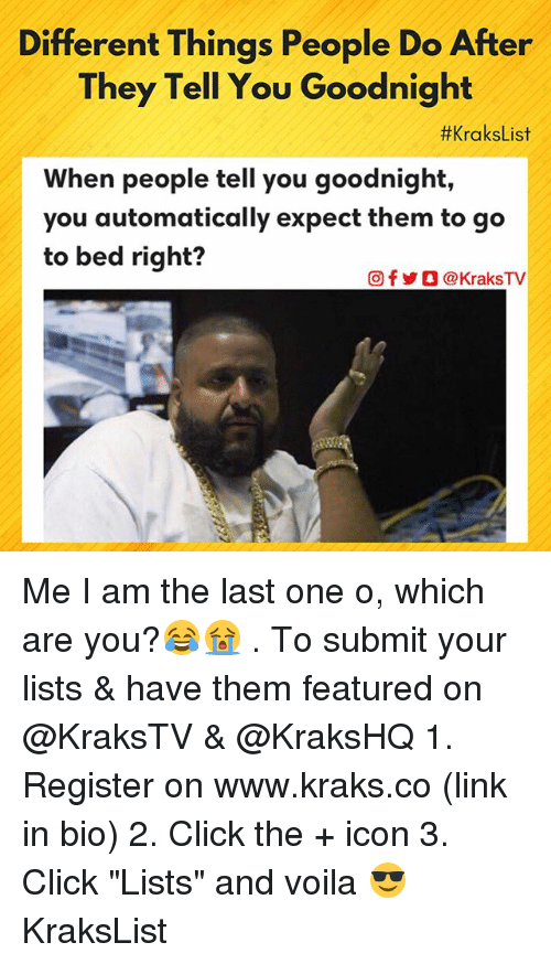"""Click, Memes, and Link: Different Things People Do After  They Tell You Goodnight  #KraksList  When people tell you goodnight,  you automatically expect them to go  to bed right?  回f y O @ KraksTV Me I am the last one o, which are you?😂😭 . To submit your lists & have them featured on @KraksTV & @KraksHQ 1. Register on www.kraks.co (link in bio) 2. Click the + icon 3. Click """"Lists"""" and voila 😎 KraksList"""
