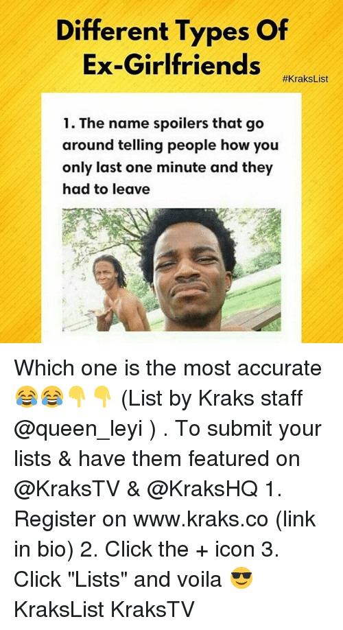 """Click, Memes, and Queen: Different Types Of  Ex-Girlfriends  #Krakslist  1. The name spoilers that go  around telling people how you  only last one minute and they  had to leave Which one is the most accurate😂😂👇👇 (List by Kraks staff @queen_leyi ) . To submit your lists & have them featured on @KraksTV & @KraksHQ 1. Register on www.kraks.co (link in bio) 2. Click the + icon 3. Click """"Lists"""" and voila 😎 KraksList KraksTV"""