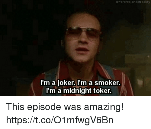 Joker, Memes, and Amazing: differentplaneofreality  l'm a joker. l'm a smoker.  l'm a midnight toker. This episode was amazing! https://t.co/O1mfwgV6Bn
