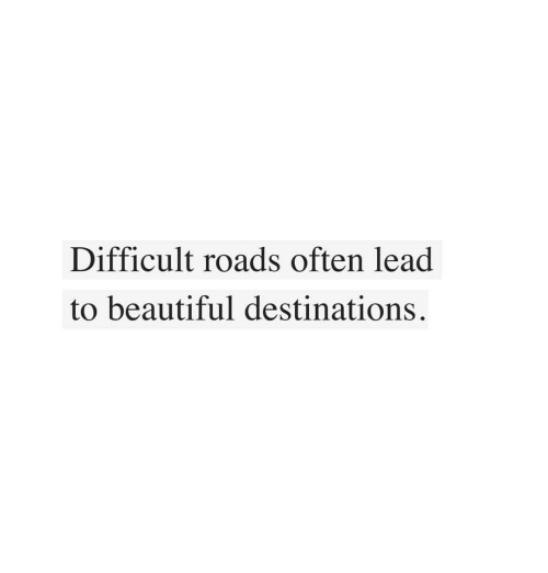 Beautiful, Lead, and  Difficult: Difficult roads often lead  to beautiful destinations.