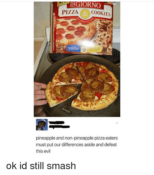 Memes, Pizza, and Smashing: DIGIORNO  PIZZACOOKIES  pineapple and non-pineapple pizza eaters  must put our differences aside and defeat  this evil ok id still smash