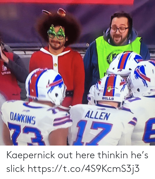 Slick: DILLS  ALLEN  DAWKINS  73 Kaepernick out here thinkin he's slick https://t.co/4S9KcmS3j3