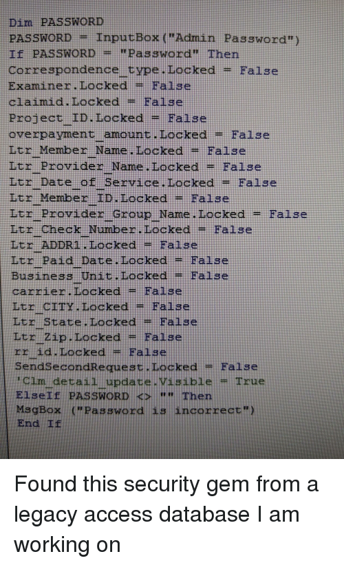 """True, Access, and Date: Dim PASSWORD  PASSWORD-Inp  Tf PASSWORD """"Password"""" Then  correspondence type. Locked = False  Examiner. Locked = False  claimid. Locked- False  utBox (""""Admin Password"""")  Project TD. LockedFalse  overpayment amount Locked =