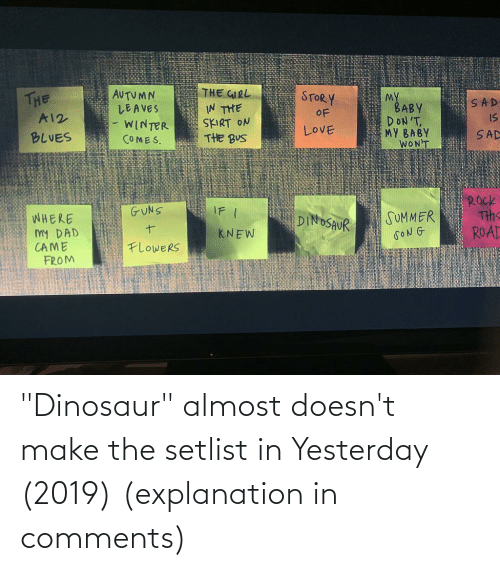 """Dinosaur: """"Dinosaur"""" almost doesn't make the setlist in Yesterday (2019) (explanation in comments)"""