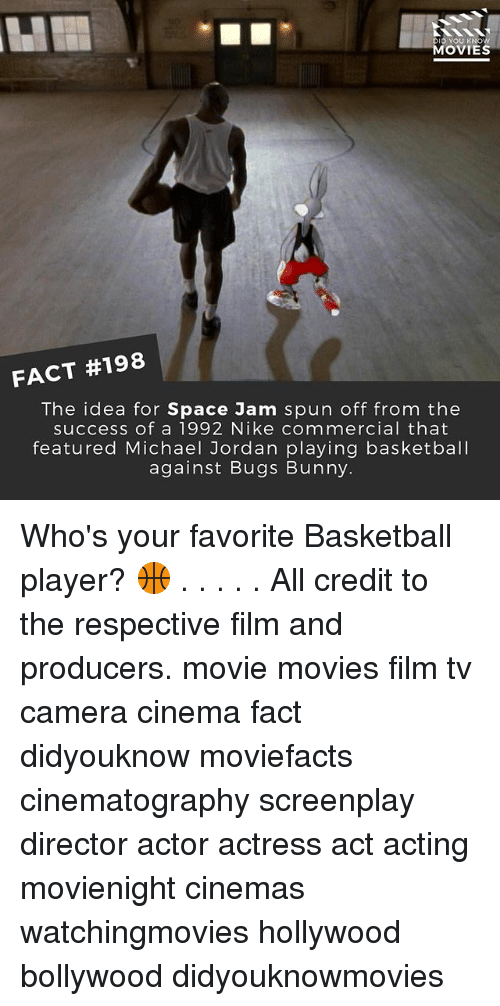 Basketball, Bugs Bunny, and Memes: DIO YOU KNOW  MOVIES  FACT #198  The idea for Space Jam spun off from the  success of a 1992 Nike commercial that  featured Michael Jordan playing basketball  against Bugs Bunny. Who's your favorite Basketball player? 🏀 . . . . . All credit to the respective film and producers. movie movies film tv camera cinema fact didyouknow moviefacts cinematography screenplay director actor actress act acting movienight cinemas watchingmovies hollywood bollywood didyouknowmovies