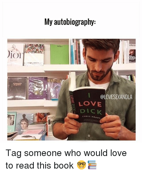 Love, Memes, and Book: Dion  My autobiography:  l @LOVESEXANDLA  LOVE  DICK  READ Tag someone who would love to read this book 🤓📚