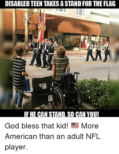 God, Memes, and Nfl: DISABLED TEEN TAKES A STAND FOR THE FLAG  et  & Gifts  IF HE CAN STAND. SO CAN YOU! God bless that kid! 🇺🇸 More American than an adult NFL player.